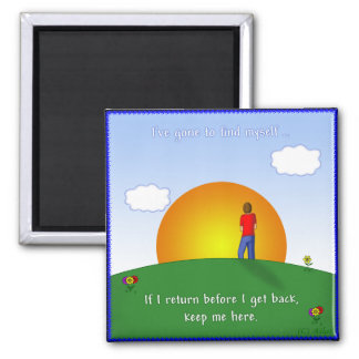 Gone To Find Myself .. 2 Inch Square Magnet
