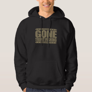 GONE TROUT FISHING - I'm Proud & Ethical Fisherman Hoody