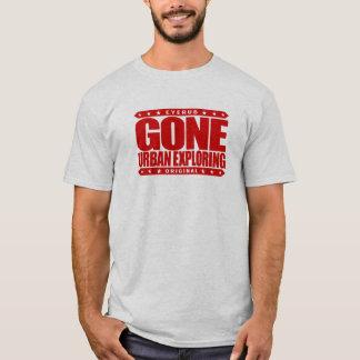 GONE URBAN EXPLORING - I Love Abandoned Buildings T-Shirt