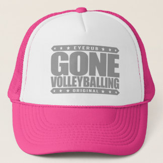 GONE VOLLEYBALLING - Love Playing Beach Volleyball Trucker Hat