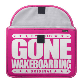 GONE WAKEBOARDING - I'm Fast, Fearless Wakeboarder Sleeve For MacBooks