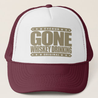 GONE WHISKEY DRINKING - Single Malt Scotch Addict Trucker Hat