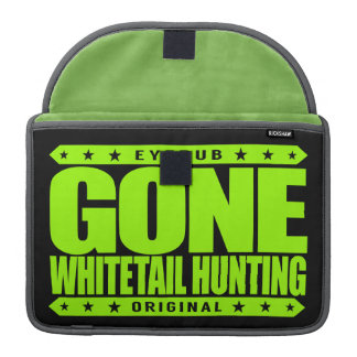 GONE WHITETAIL HUNTING - I'm A Skilled Deer Hunter MacBook Pro Sleeve