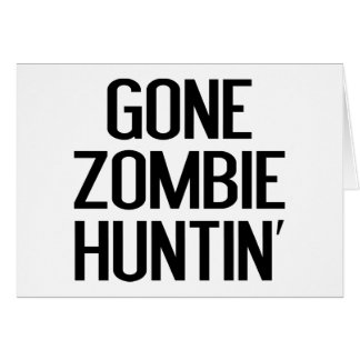 Gone Zombie Huntin' Greeting Card