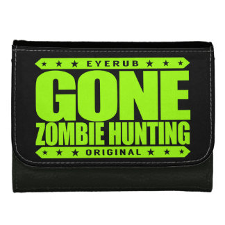GONE ZOMBIE HUNTING - I'm Post Apocalypse Survivor Women's Wallets