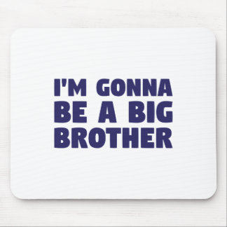 Gonna Be A Big Brother Mouse Pad