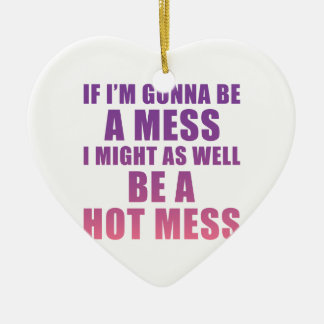 Gonna Be A Hot Mess Ceramic Ornament