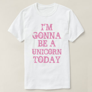 Gonna Be a Unicorn Today T-Shirt