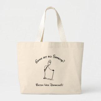 Gonna get Old Someday?  Better vote Democratic! Large Tote Bag