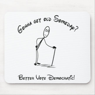Gonna get Old Someday?  Better vote Democratic! Mouse Pad
