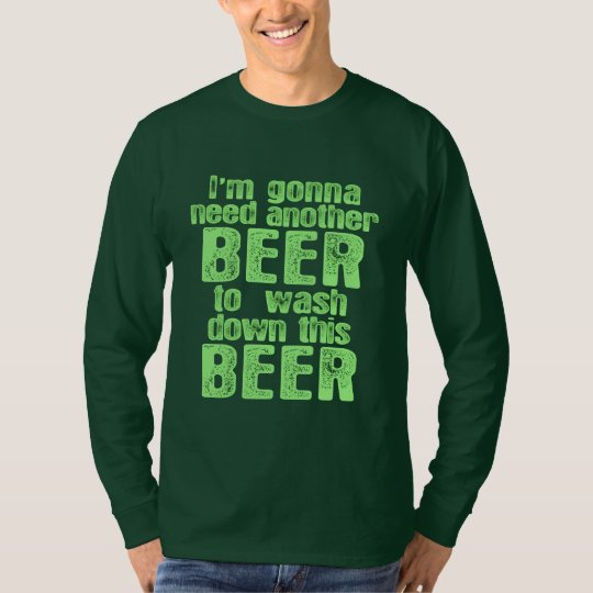 Gonna Need Another Beer T-Shirt