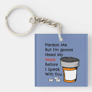 Gonna Need My Meds To Speak To You Funny Novelty Keychain