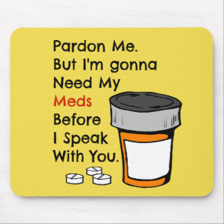 Gonna Need My Meds To Speak To You Funny Novelty Mouse Pad