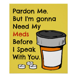 Gonna Need My Meds To Speak To You Funny Novelty Poster
