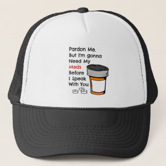 Gonna Need My Meds To Speak To You Funny Novelty Trucker Hat