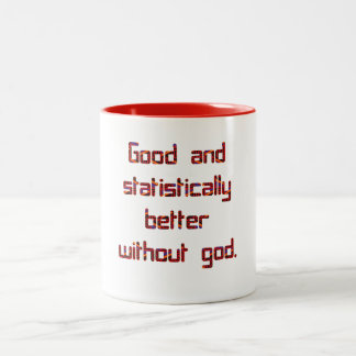 Good and better without god. Two-Tone coffee mug