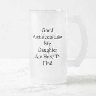 Good Architects Like My Daughter Are Hard To Find. 16 Oz Frosted Glass Beer Mug