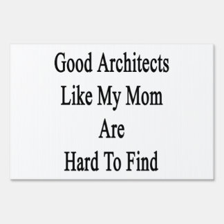 Good Architects Like My Mom Are Hard To Find Lawn Sign