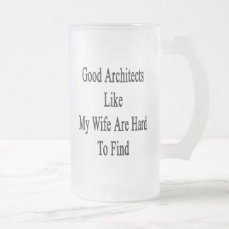 Good Architects Like My Wife Are Hard To Find 16 Oz Frosted Glass Beer Mug