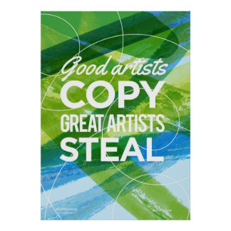 Good artists copy. Great artists steal poster