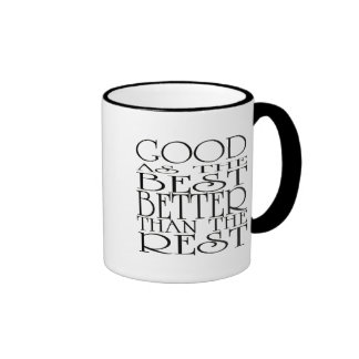 Good as the Best, Better than the Rest Coffee Mugs