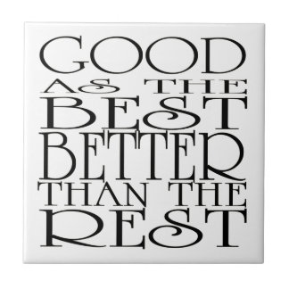 Good as the Best, Better than the Rest Tiles