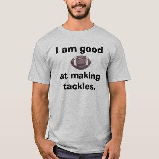 Good at making tackles? T-Shirt
