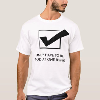 Good at one thing T-Shirt