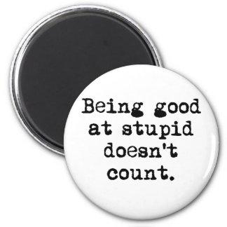 Good at Stupid 2 Inch Round Magnet