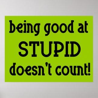 Good At Stupid Funny Poster