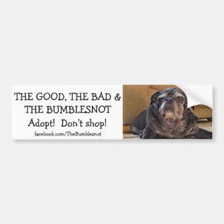 Good, Bad, The Bumblesnot bumper sticker Car Bumper Sticker