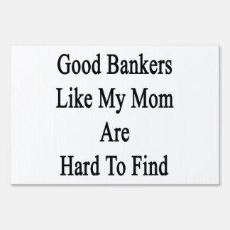 Good Bankers Like My Mom Are Hard To Find Signs