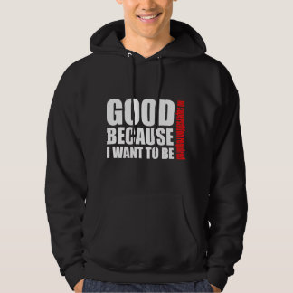 Good because I want to be, no superstiton required Hoodie
