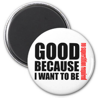 Good because I want to be, no superstiton required Fridge Magnets