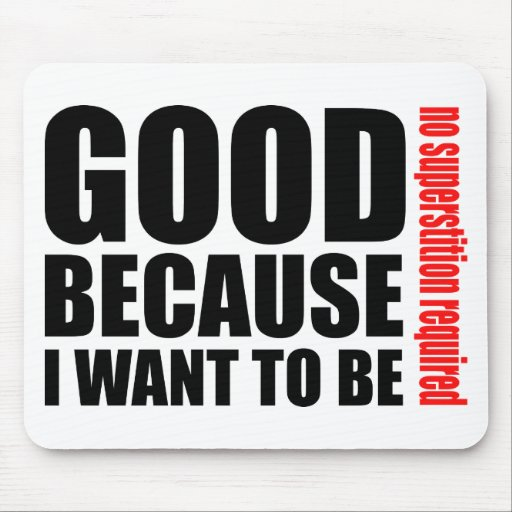Good because I want to be, no superstiton required Mouse Pad