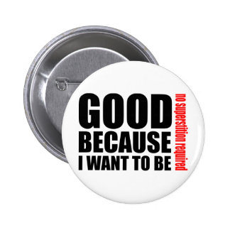 Good because I want to be, no superstiton required Button