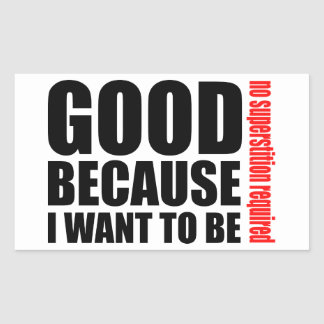 Good because I want to be, no superstiton required Sticker