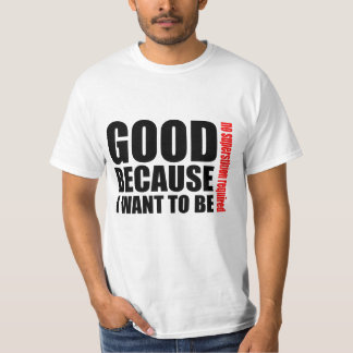 Good because I want to be, no superstiton required T Shirt