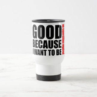 Good because I want to be, no superstiton required Travel Mug