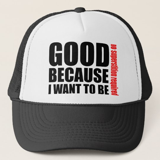 Good because I want to be, no superstiton required Trucker Hat