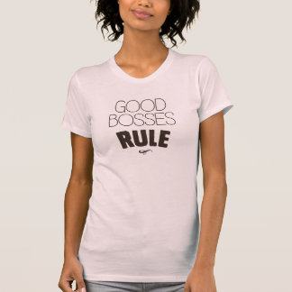 Good Bosses Rule - Dark Brown Type T-Shirt