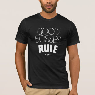 Good Bosses Rule - White Type T-Shirt
