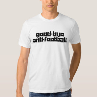 Good-bye anti-football T-Shirt