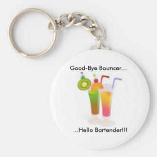 Good-Bye Bouncer...Hello Bartender!!! Basic Round Button Keychain