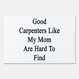 Good Carpenters Like My Mom Are Hard To Find Lawn Sign