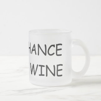 Good Chance This is Wine Frosted Glass Mug