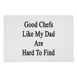 Good Chefs Like My Dad Are Hard To Find Poster