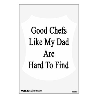 Good Chefs Like My Dad Are Hard To Find Wall Sticker