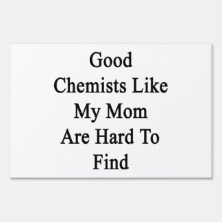 Good Chemists Like My Mom Are Hard To Find Lawn Sign