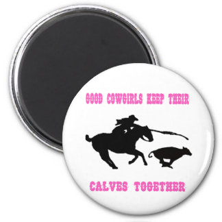 Good Cowgirls Keep Their Calves Together Magnet